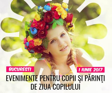 evenimente copii de 1 Iunie Bucureşti 2017 de Ziua Copilului